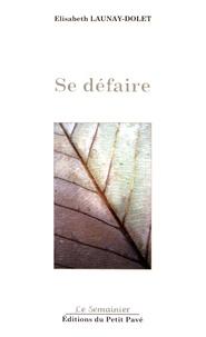 Elisabeth Launay-Dolet - Se défaire.