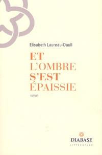 Elisabeth Laureau-Daull - Et l'ombre s'est épaissie.