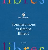 Elisabeth Laureau-Daull - Sommes-nous vraiment libres ?.