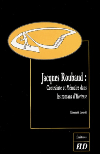 Elisabeth Lavault - Jacques Roubaud - Contrainte et Mmémoire dans les romans d'Hortense.