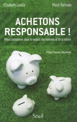 Elisabeth Laville et Marie Balmain - Achetons responsable ! - Mieux consommer dans le respect des hommes et de la nature.