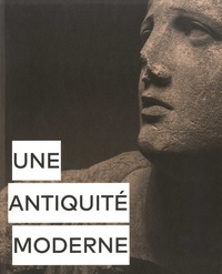 Elisabeth Le Breton et Jean-Luc Martinez - Une antiquité moderne.