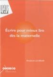 Elisabeth Le Deun - Ecrire pour mieux lire dès la maternelle.