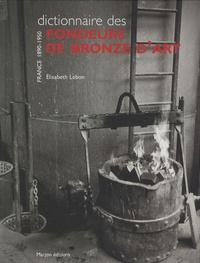 Elisabeth Lebon - Dictionnaire des fondeurs de bronze d'art - France 1890-1950.