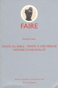 Elisabeth Lebon - Fonte au sable - Fonte à cire perdue : Histoire d'une rivalité.