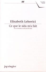 Elisabeth Lebovici - Ce que le sida m'a fait - Art et activisme à la fin du XXe siècle.