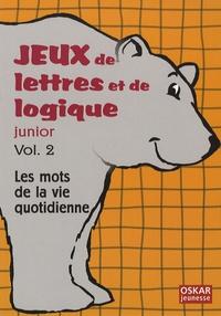 Elisabeth Lefèvre - Jeux de lettres et de logique junior - Volume 2, Les mots de la vie quotidienne.