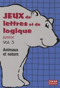 Elisabeth Lefèvre - Jeux de lettres et de logique junior - Volume 3, Animaux et nature.