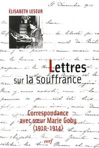Elisabeth Leseur - Lettres sur la souffrance - Correspondance avec soeur Marie Goby (1910-1914).