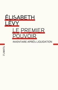 Elisabeth Lévy - Le premier pouvoir - Inventaire après liquidation.