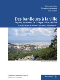 Elisabeth Longuenesse et Caecilia Pieri - Des banlieues à la ville - Espaces et acteurs de la négociation urbaine.