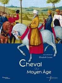 Elisabeth Lorans - Le cheval au Moyen Age.