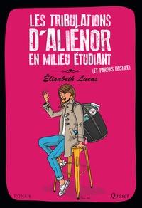 Elisabeth Lucas - Les tribulations d'Aliénor Tome 1 : Les tribulations d'Aliénor en milieu étudiant (et parfois hostile).