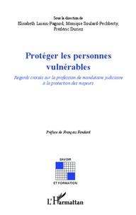 Elisabeth Luisin-Pagnod et Monique Soulard-Pechberty - Protéger les personnes vulnérables - Regards croisés sur la profession de mandataire judiciaire à la protection des majeurs.