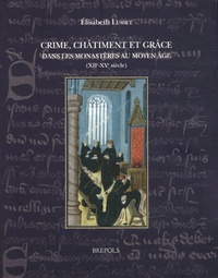 Elisabeth Lusset - Crime, châtiment et grâce dans les monastères au Moyen Age (XIIe-XVe siècle).