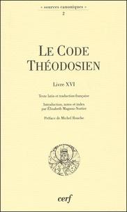 Elisabeth Magnou-Nortier - Le Code Théodosien Livre XVI et sa réception au Moyen Age.