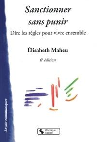 Elisabeth Maheu - Sanctionner sans punir - Dire les règles pour vivre ensemble.