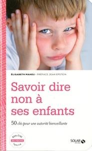 Elisabeth Maheu - Savoir dire non à ses enfants - 50 clés pour une autorité bienveillante.