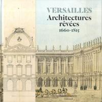 Elisabeth Maisonnier - Versailles - Architectures rêvées 1660-1815.