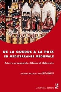 Elisabeth Malamut et Mohamed Ouerfelli - De la guerre à la paix en Méditerranée médiévale - Acteurs, propagande, défense et diplomatie.