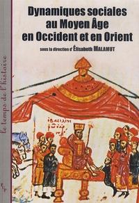 Elisabeth Malamut et Charles de La Roncière - Dynamiques sociales au Moyen Age en Occident et en Orient.