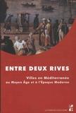 Elisabeth Malamut et Mohamed Ouerfelli - Entre deux rives - Villes en Méditerranée au Moyen Age et à l'Epoque moderne.