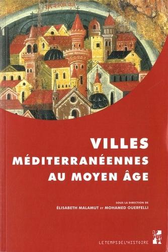 Elisabeth Malamut et Mohamed Ouerfelli - Villes méditerranéennes au Moyen Age.