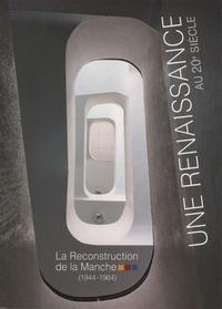 Elisabeth Marie et Gilles Désiré - Une renaissance au 20e siècle - La reconstruction de la Manche (1944-1964).