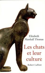 Elisabeth Marshall-Thomas - Les chats et leur culture.