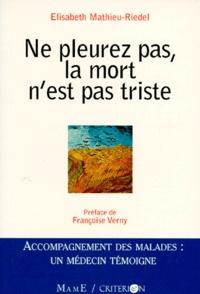 Elisabeth Mathieu-Riedel - Ne pleurez pas, la mort n'est pas triste.