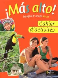 Elisabeth Mazoyer et Jean-Patrick Mazoyer - Espagnol 1re année A1-A2 Mas alto! - Cahier d'activités.