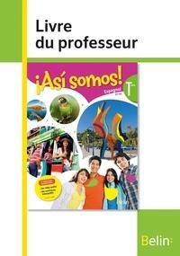 Elisabeth Mazoyer et Jean-Patrick Mazoyer - Espagnol Tle Asi somos! B1/B2 - Livre du professeur.