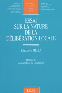 Elisabeth Mella - Essai sur la nature de la délibération locale.