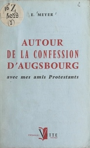 Elisabeth Meyer - Autour de la Confession d'Augsbourg - Avec mes amis protestants.