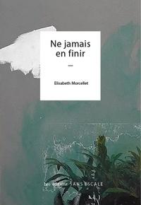 Elisabeth Morcellet - Ne jamais en finir.