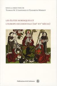 Elisabeth Mornet et Tuomas M. S. Lehtonen - Les élites nordiques de l'Europe occidentale (XIIe-XVe siècle) - Actes de la rencontre franco-nordique organisée à Paris, 9-10 juin 2005.