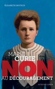 """Elisabeth Motsch - Marie Curie : """"Non au découragement""""."""
