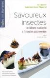 Elisabeth Motte-Florac et Philippe Le Gall - Savoureux insectes - De l'alimentation traditionnelle à l'innovation gastronomique.