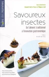 Savoureux insectes- De l'alimentation traditionnelle à l'innovation gastronomique - Elisabeth Motte-Florac |
