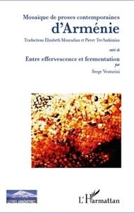 Elisabeth Mouradian et Pierre Ter-Sarkissian - Mosaïque de proses contemporaines d'Arménie - Suivi de Entre effervescence et fermentation.