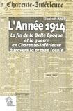 Elisabeth Naud - L'année 1914 - La fin de la Belle Epoque et la guerre en Charente-Inférieure à travers la presse locale.