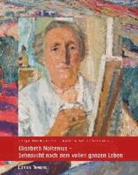 Elisabeth Noltenius - Sehnsucht nach dem vollen ganzen Leben - Katalog der Ausstellung vom 20. Oktober 2013 bis 12. Januar 2014 im Overbeck-Museum, Bremen-Vegesack.