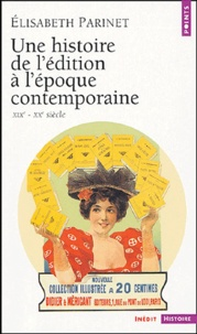 Elisabeth Parinet - Une histoire de l'édition à l'époque contemporaine - (XIXe-XXe siècle).