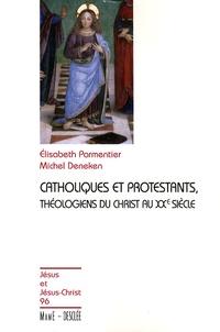 Elisabeth Parmentier et Michel Deneken - Catholiques et protestants - Théologiens du christ au XXe siècle.