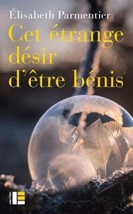 Elisabeth Parmentier - Cet étrange désir d'être béni.