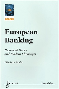 Elisabeth Paulet - European Banking - Historical Roots and Modern Challenges.