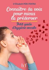 Elisabeth Péri-Fontaa - Connaître sa voix pour mieux la préserver - Petit guide d'hygiène vocale.