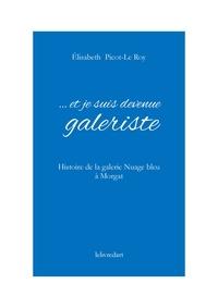 Elisabeth Picot-Le-Roy - ... et je suis devenue galeriste - Histoire de la galerie Nuage Bleu à Morgat.