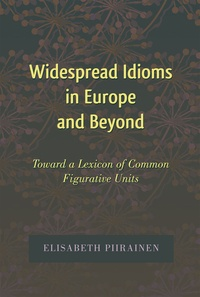 Elisabeth Piirainen - Widespread Idioms in Europe and Beyond - Toward a Lexicon of Common Figurative Units.