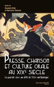 Elisabeth Pillet et Marie-Eve Thérenty - Presse, chanson et culture orale au XIXe siècle - La parole vive au défi de l'ère médiatique.